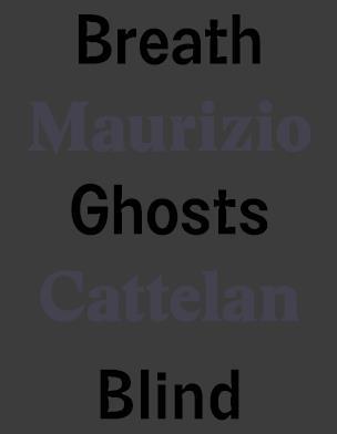 Maurizio Cattelan Breath Ghosts Blind