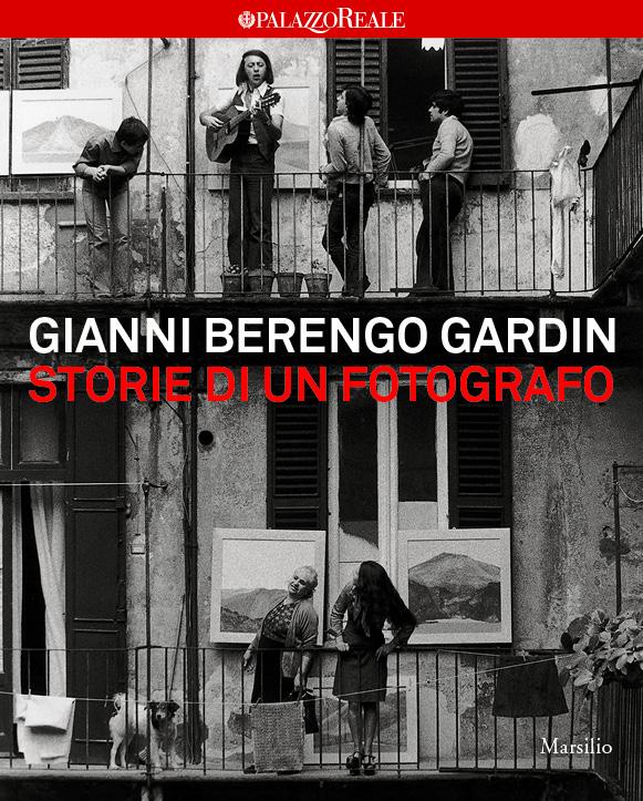 Gianni Berengo Gardin. Storie di un fotografo