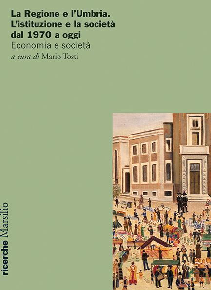 La Regione e l'Umbria. L'istituzione e la società dal 1970 a oggi