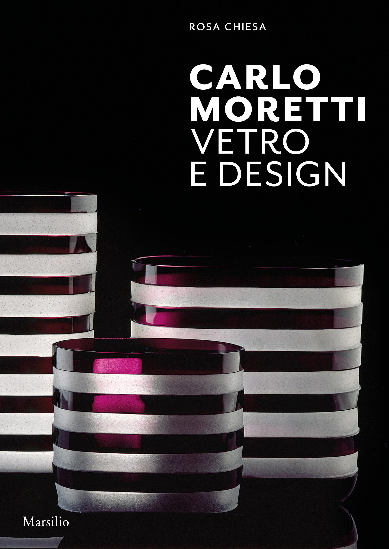 Carlo Moretti. Vetro e Design