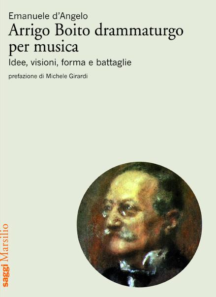 Arrigo Boito drammaturgo per musica