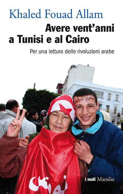 Avere vent'anni a Tunisi e al Cairo