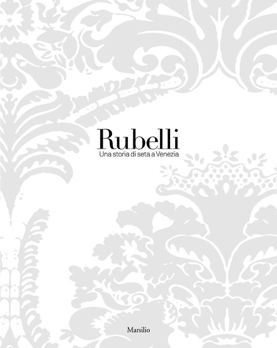 Rubelli. Una storia di seta a Venezia