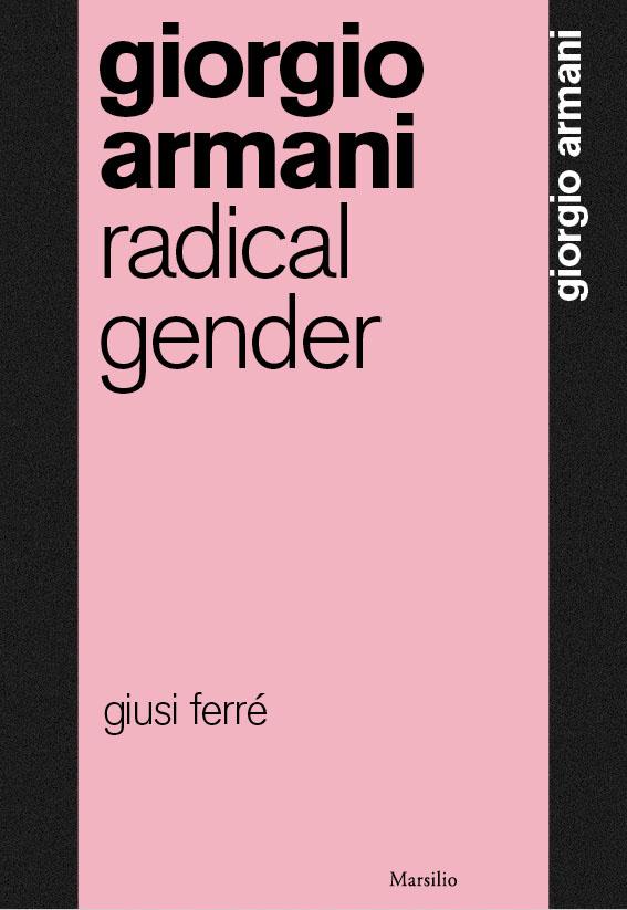 Giorgio Armani. Radical Gender