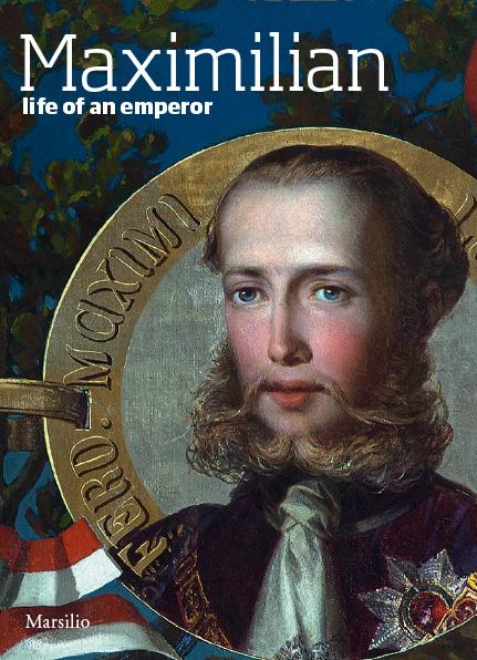 Maximilian. Life of an emperor