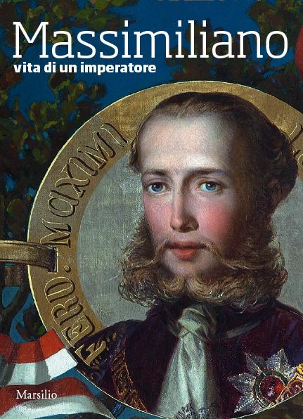 Massimiliano. Vita di un imperatore