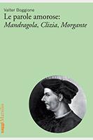 Le parole amorose: Mandragola, Clizia, Morgante