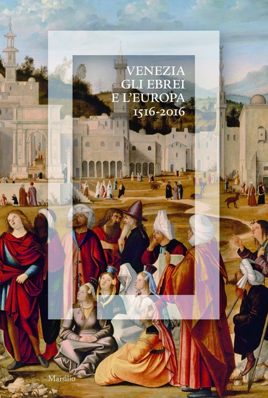Venezia, gli Ebrei e l'Europa. 1516-2016