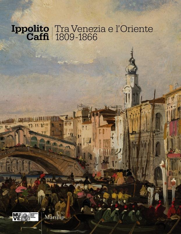 Ippolito Caffi. Tra Venezia e l'Oriente
