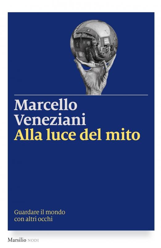 ALLA LUCE DEL MITO Guardare il mondo con altri occhi di Marcello Veneziani Marsilio Editori