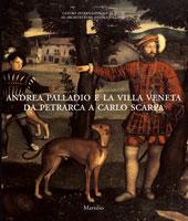 Andrea Palladio e la villa veneta da Petrarca a Carlo Scarpa